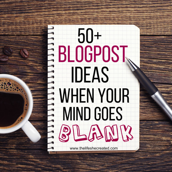 50 Blogpost Ideas….When Your Mind Goes Blank