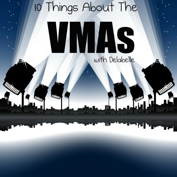 10 Things About The VMAs